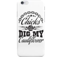 Chicks dig my cauliflower iPhone Case/Skin