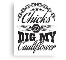 Chicks dig my cauliflower Canvas Print