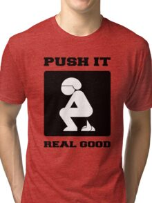 PUSH IT REAL GOOD. POOPING FUNNY ART. Tri-blend T-Shirt