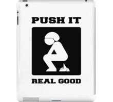 PUSH IT REAL GOOD. POOPING FUNNY ART. iPad Case/Skin