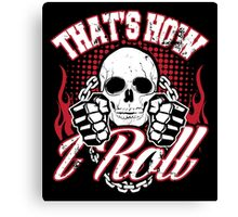 That's how I roll Canvas Print