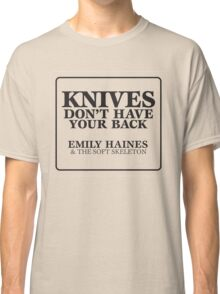 Knives Don't Have your back emily haines & the soft skeleton  Classic T-Shirt