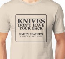 Knives Don't Have your back emily haines & the soft skeleton  Unisex T-Shirt