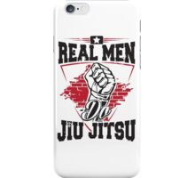 Real men do jiu jitsu iPhone Case/Skin