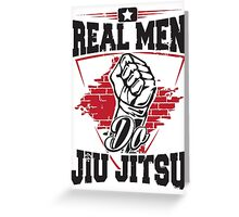 Real men do jiu jitsu Greeting Card