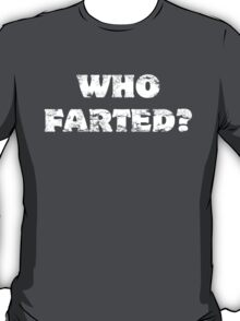 Who Farted? White Text T-Shirt