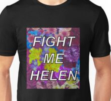 Fight Me Helen Unisex T-Shirt