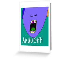 Aauughh Greeting Card