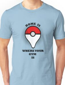 Your gym, your home Unisex T-Shirt