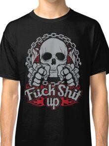 Fuck shit up Classic T-Shirt