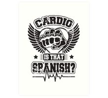 Cardio is that spanish? Art Print