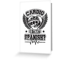 Cardio is that spanish? Greeting Card