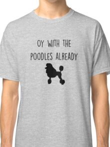 Gilmore Girls - Oy with the Poodles already Classic T-Shirt