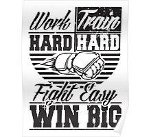 Work hard, train hard, fight easy win big Poster