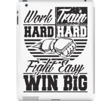 Work hard, train hard, fight easy win big iPad Case/Skin