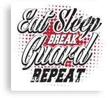 Eat sleep break guard repeat Canvas Print