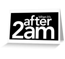 """""""When it's after 2am"""" - How I Met Your Mother Quotes Greeting Card"""