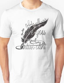 nobody will ever love you as much as an artist can Unisex T-Shirt
