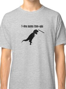 Dinosaurs Hate Exercise - T-Rex Chin-Up T-Shirt Classic T-Shirt
