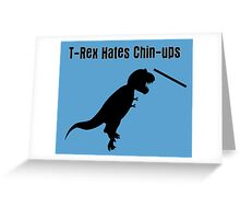 Dinosaurs Hate Exercise - T-Rex Chin-Up T-Shirt Greeting Card