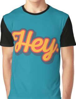Hey. Graphic T-Shirt