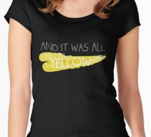 It was all yellow  Women's Fitted Scoop T-Shirt