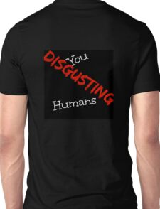 Disgusting Humans Unisex T-Shirt