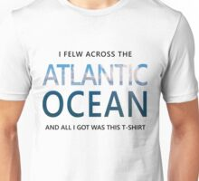 Flew Across The Atlantic Ocean And All I Got Was.. Unisex T-Shirt