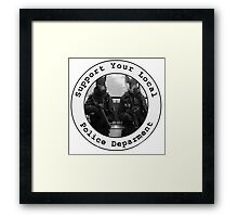 """""""Support Your Local Police Department"""" Framed Print"""
