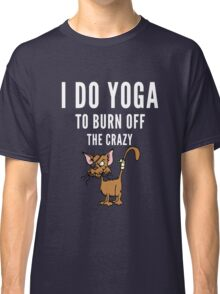 Yoga and to burn off the Crazy Classic T-Shirt