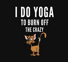 Yoga and to burn off the Crazy Unisex T-Shirt