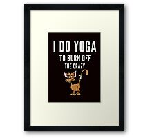 Yoga and to burn off the Crazy Framed Print