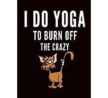 Yoga and to burn off the Crazy Photographic Print