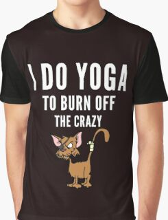 Yoga and to burn off the Crazy Graphic T-Shirt