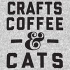 Crafts, Coffee & Cats by Fitspire Apparel
