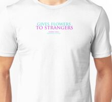 Gives flowers to strangers. Unisex T-Shirt