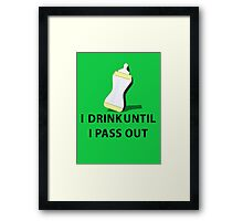 Baby, I drink Until I pass out Framed Print