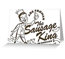 Abe Froman Sausage King of Chicago Greeting Card