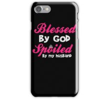 Blessed by God - Spoiled By My Husband T Shirt iPhone Case/Skin