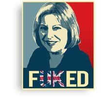 Theresa May / Fuked Canvas Print