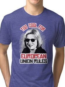 Too Cool for European Union Rules Tri-blend T-Shirt