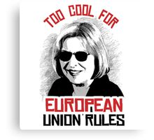 Too Cool for European Union Rules Canvas Print