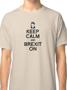 Keep Calm and Brexit On Theresa Classic T-Shirt