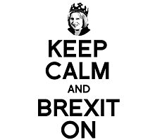 Keep Calm and Brexit On Theresa Photographic Print