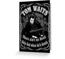 Tom Waits (There ain't no Devil) Greeting Card