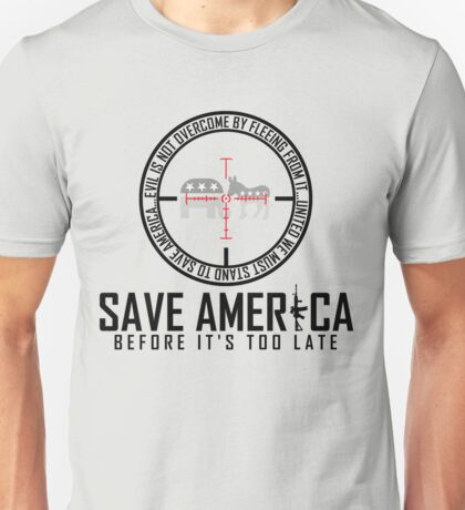 Save America Before It's Too Late... Unisex T-Shirt