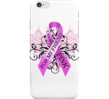 I Wear Pink For My Friend (w) iPhone Case/Skin