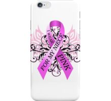 I Wear Pink For My Niece (w) iPhone Case/Skin