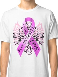 I Wear Pink For My Sister (w) Classic T-Shirt