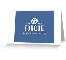 Torque – My Car Has None Greeting Card